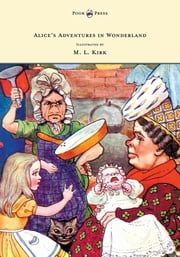 Alice's Adventures in Wonderland - With Twelve Full-Page Illustrations in Color by M. L. Kirk and Forty-Two Illustrations by John Tenniel ebook by Lewis Carroll,John Tenniel