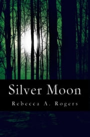 Silver Moon - Silver Moon, #1 ebook by Rebecca A. Rogers