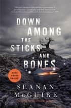Down Among the Sticks and Bones eBook by Seanan McGuire