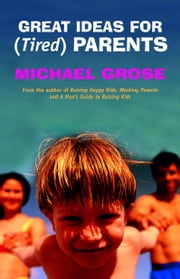 Great Ideas For (Tired) Parents ebook by Michael Grose