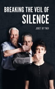 Breaking the Veil of Silence ebook by Jobst Bittner