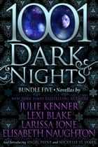 1001 Dark Nights: Bundle Five ebook by
