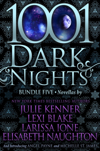 1001 Dark Nights: Bundle Five ebook by Julie Kenner,Lexi Blake,Larissa Ione,Elisabeth Naughton,Angel Payne,Michelle St. James