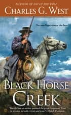 Black Horse Creek eBook by Charles G. West