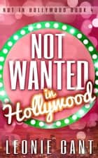 Not Wanted in Hollywood (Not in Hollywood Book 4) eBook par Leonie Gant