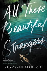All These Beautiful Strangers - A Novel ebook by Elizabeth Klehfoth