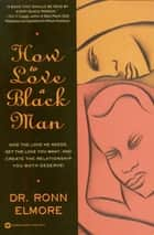 How to Love a Black Man ebook by Dr. Ronn Elmore