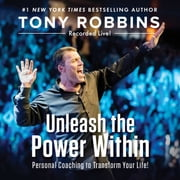 Unleash the Power Within - Personal Coaching to Transform Your Life! audiobook by Tony Robbins