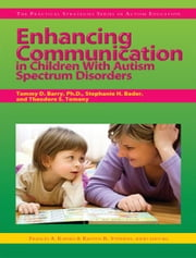 Enhancing Communication in Children With Autism Spectrum Disorders ebook by Kristen Stephens,Frances Karnes,Theodore Tomeny,Stephanie Bader,Tammy Barry