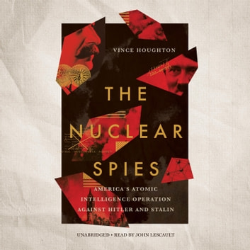 The Nuclear Spies - America's Atomic Intelligence Operation against Hitler and Stalin audiobook by Vince Houghton