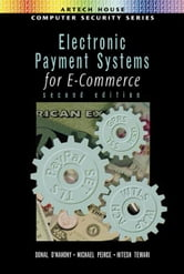 Electronic Payment Systems for E-Commerce, Second Edition ebook by O'Mahony, Donal