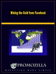 Mining the Gold From Facebook ebook by Kim Deas