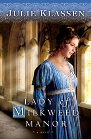 Lady of Milkweed Manor ebook by Julie Klassen
