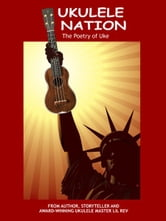 Ukulele Nation - The Poetry of Uke ebook by Lil Rev