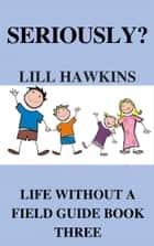 Seriously? ebook by Lil Hawkins