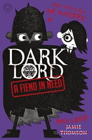 Dark Lord: A Fiend in Need - Book 2 ebook by Jamie Thomson