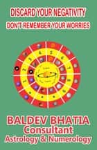 Discard Your Negativity - DON'T REMEMBER YOUR WORRIES ebook by BALDEV BHATIA