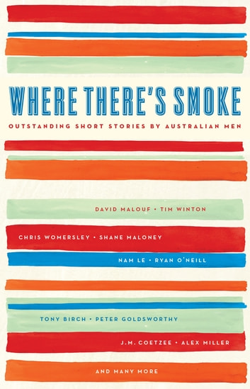 Where There's Smoke - Outstanding Short Stories by Australian Men ebook by