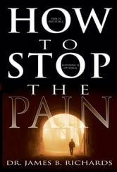 How To Stop The Pain ebook by James Richards