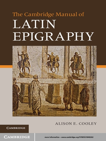 The Cambridge Manual of Latin Epigraphy ebook by Alison E. Cooley