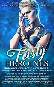 Feisty Heroines Romance Collection of Shorts ebook by D. F. Jones, Tia Didmon, Margo Bond Collins,...
