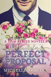 The Bachelor's Perfect Proposal - Bliss Series, #2 ebook by Michelle Jo Quinn