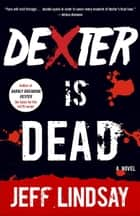 Dexter Is Dead - A Novel ebook by Jeff Lindsay