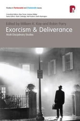 Exorcism and Deliverance - Multi-Disciplinary Studies ebook by William K Kay,Robin Parry