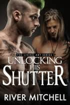 Unlocking His Shutter ebook by River Mitchell