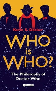 Who is Who? - The Philosophy of Doctor Who ebook by Kevin S. Decker