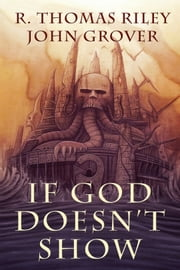 If God Doesn't Show (A Cthulhu Mythos Novel) ebook by R. Thomas Riley