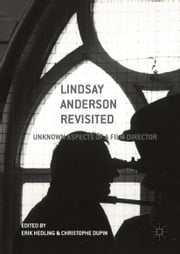 Lindsay Anderson Revisited - Unknown Aspects of a Film Director ebook by Erik Hedling,Christophe Dupin