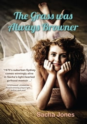 The Grass Was Always Browner ebook by Sacha Jones
