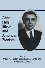 Abba Hillel Silver and American Zionism ebook by Mark A. Raider,Jonathan D. Sarna,Ronald W. Zweig
