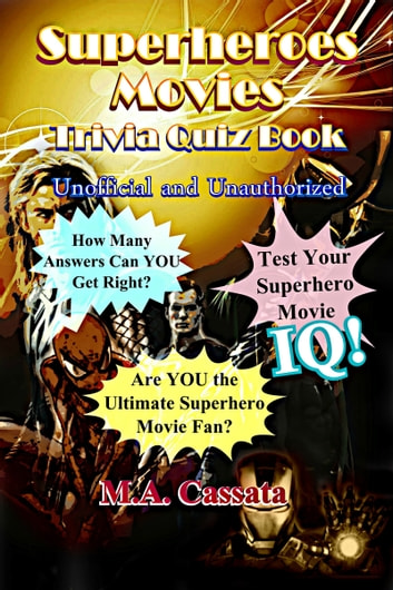 The Superheroes Movies Trivia Quiz Book: Unofficial and Unauthorized ebook by M.A. Cassata