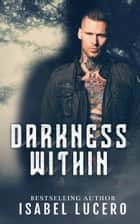Darkness Within ebook by Isabel Lucero