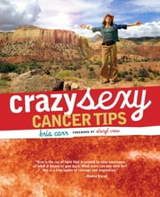 Crazy Sexy Cancer Tips ebook by Kris Carr,Sheryl Crow