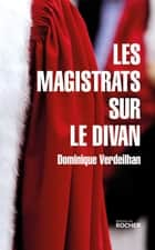Les Magistrats sur le divan eBook by Dominique Verdeilhan
