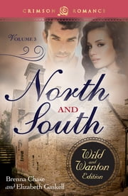 North and South - The Wild and Wanton Edition, Volume 3 ebook by Brenna Chase,Elizabeth Gaskell