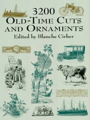 3200 Old-Time Cuts and Ornaments ebook by Blanche Cirker