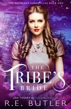 The Tribe's Bride (The Necklace Chronicles Book One) ebook by R.E. Butler