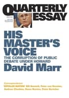 Quarterly Essay 26 His Master's Voice - The Corruption of Public Debate Under Howard ebook by David Marr