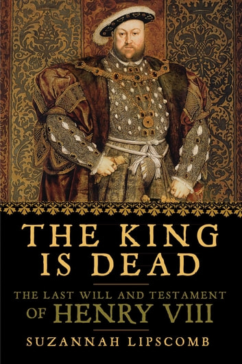 The King is Dead ebook by Suzannah Lipscomb