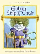 The Goblin and the Empty Chair - With Audio Recording ebook by Mem Fox, Leo Dillon, Diane Dillon