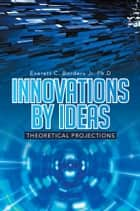 Innovations by Ideas ebook by Everett C. Borders Jr. Ph.D
