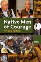 Native Men of Courage - Revised Edition ebook by Vincent Schilling