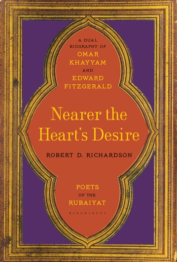 Nearer the hearts desire ebook by robert d richardson nearer the hearts desire poets of the rubaiyat a dual biography of omar khayyam fandeluxe Image collections