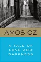 A Tale of Love and Darkness ebook by Amos Oz, Nicholas de Lange