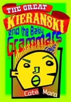 The Great Kieranski and the Baldy Grammars ebook by Cate Mara
