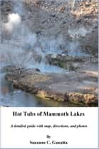 Hot Tubs of Mammoth Lakes ebook by Suzanne C. Ganatta
